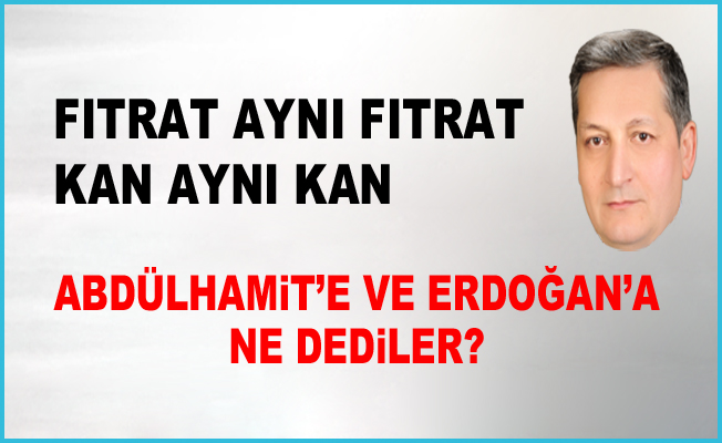Abdülhamit'e ve Erdoğan'a ne dediler