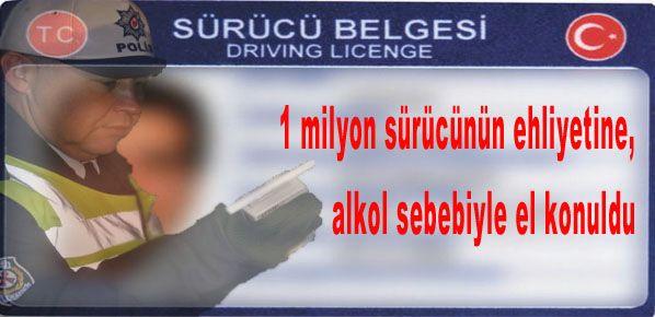 1 milyon sürücünün ehliyetine, alkol sebebiyle el konuldu