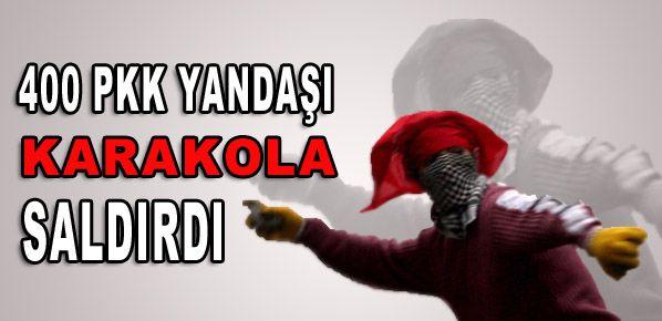 400 PKK yandaşı karakola saldırdı