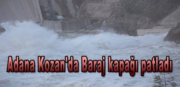 Adana Kozan'da Baraj kapağı patladı