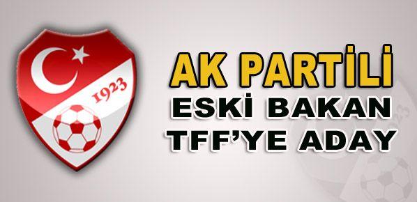 AK Partili eski bakan TFF'ye aday