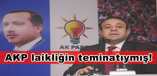 AKP laikliğin teminatıymış!