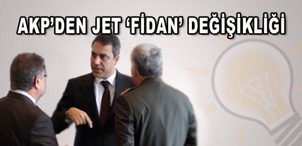 AKP'den jet 'Fidan' değişikliği!
