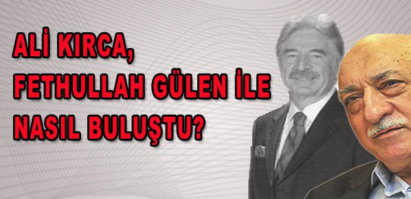 Ali Kırca, Fethullah Gülen ile nasıl buluştu?