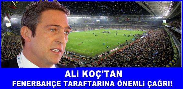 Ali Koç'tan Fenerbahçe taraftarına önemli çağrı!
