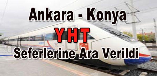 Ankara Konya YHT seferlerine ara verildi