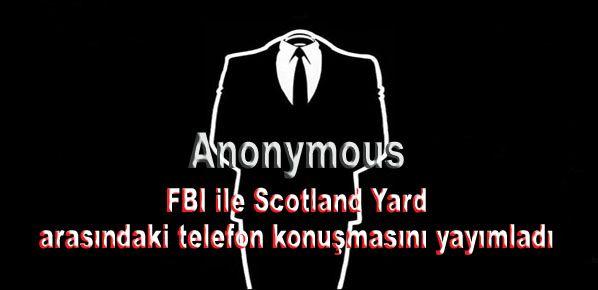 Anonymous, FBI ile Scotland Yard arasındaki telefon konuşmasını yayımladı