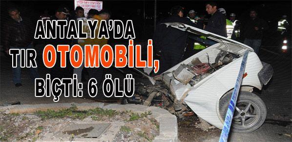 Antalya'da KORKUNÇ trafik kazası: 6 ölü, 1 yaralı