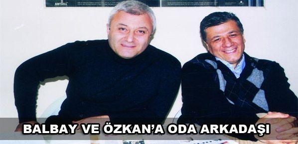 Balbay ve Özkan'a oda arkadaşı