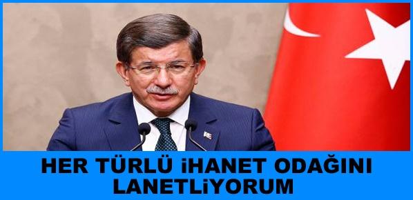 Başbakan Davutoğlu: Her türlü ihanet odağını lanetliyorum