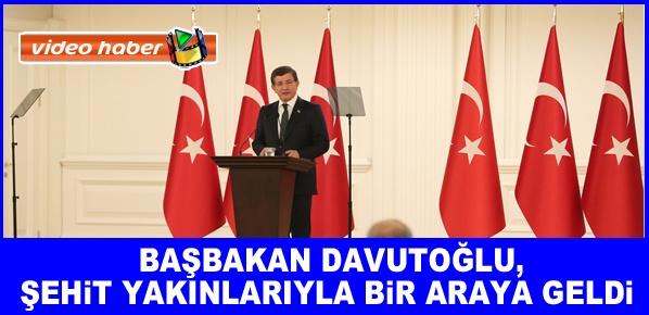 Başbakan Davutoğlu, şehit yakınlarıyla bir araya geldi