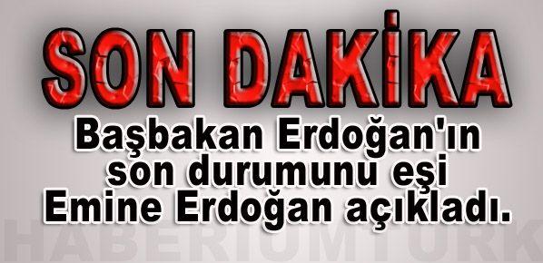 Başbakan Erdoğan'ın son durumunu eşi Emine Erdoğan açıkladı
