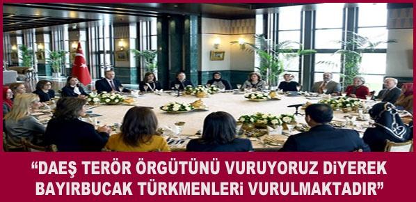 """""""BAYIRBUCAK TÜRKMENLERİNE YÖNELİK SALDIRILARI KINIYORUM"""""""