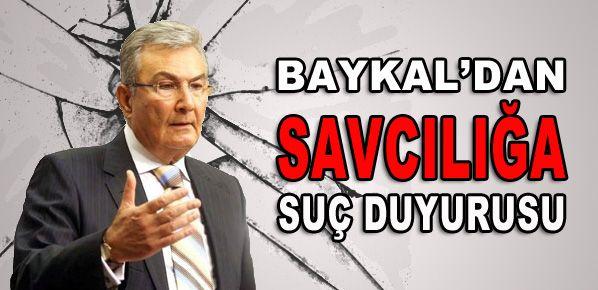 Baykal suç duyurusunda bulundu