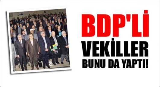 BDP'li vekiller bunu da yaptı!
