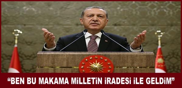"""""""BEN BU MAKAMA MİLLETİN İRADESİ İLE GELDİM"""""""
