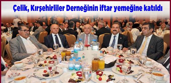 Çelik, Kırşehirliler Derneğinin iftar yemeğine katıldı