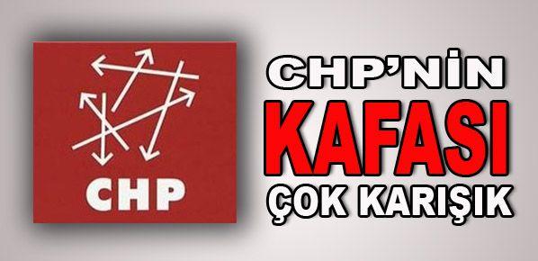 CHP'nin kafası çok karışık!