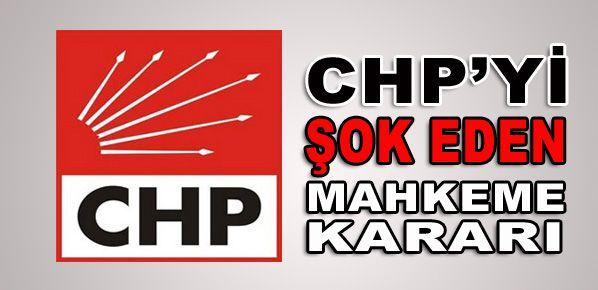 CHP'yi şoke eden mahkeme kararı!