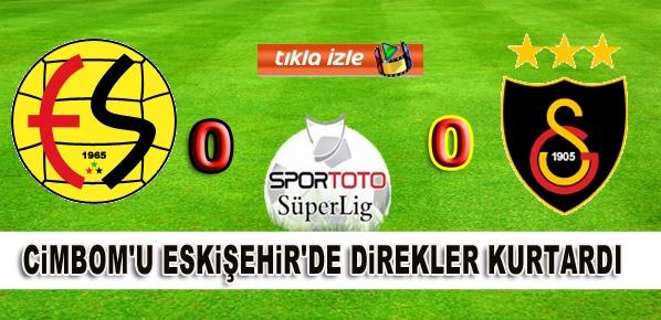 Cimbom'u Eskişehir'de direkler kurtardı: 0-0