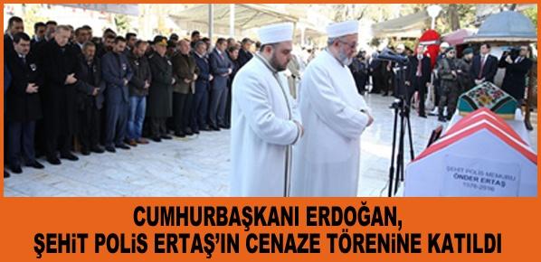 Cumhurbaşkanı Erdoğan, Şehit Polis Ertaş'ın Cenaze Törenine Katıldı