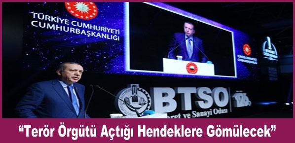 """Cumhurbaşkanı Erdoğan, """"Terör Örgütü Açtığı Hendeklere Gömülecek"""""""
