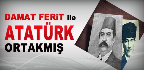 Damat Ferid ile Atatürk ortakmış!