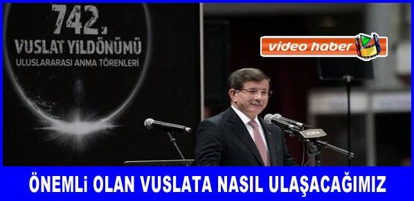 """Davutoğlu, """" Mevlana'nın deva olan sesine daha fazla ihtiyaç hissediyoruz"""""""