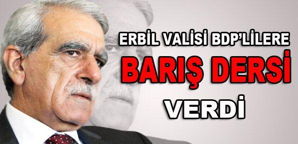 Erbil Valisi'nden BDP'lilere barış dersi!