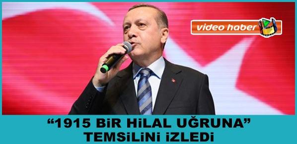 """Erdoğan, """"1915 Bir Hilal Uğruna"""" Temsilini İzledi"""