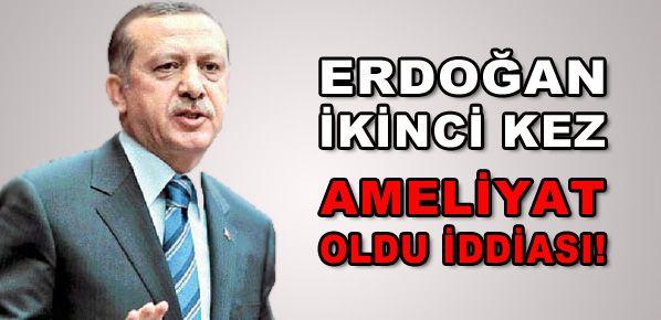 Erdoğan ikinci kez ameliyat oldu