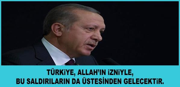 Erdoğan, Türkiye, Allah'ın izniyle, bu saldırıların da üstesinden gelecektir.