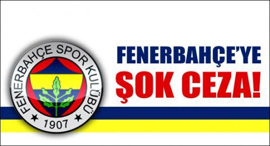 Fenerbahçe'ye şok ceza!