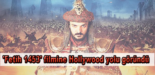 'Fetih 1453' filmine Hollywood yolu göründü