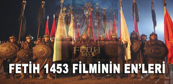 FETİH 1453 FİLMİNİN EN' LERİ