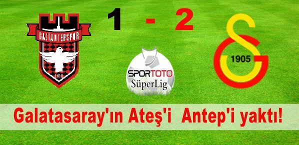 Galatasaray'ın Ateş'i  Antep'i yaktı!