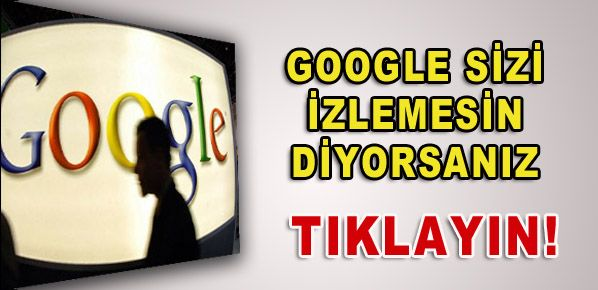 Google sizi izlemesin diyorsanız tıklayın!