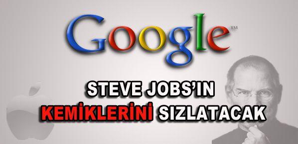 Google, Steve Jobs'ın kemiklerini sızlatacak