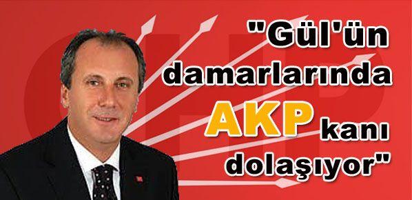 Gül'ün damarlarında AKP kanı dolaşıyor
