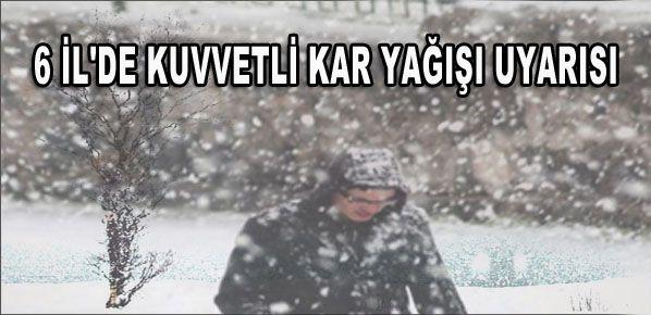 İç Anadolu'da 6 İl'de kuvvetli kar yağışı uyarısı