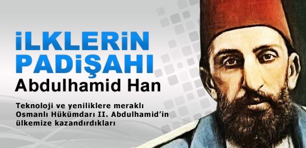 İlklerin padişahı Sultan II. Abdulhamid