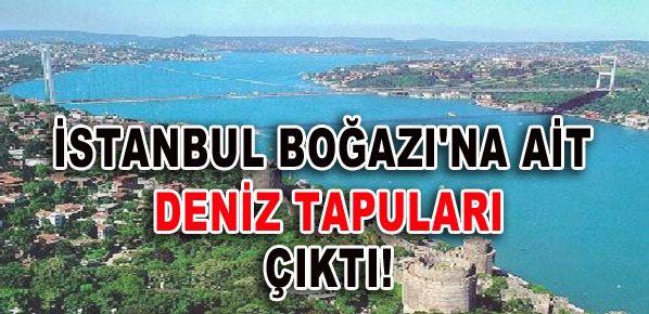 İstanbul Boğazı'na ait deniz tapuları çıktı!