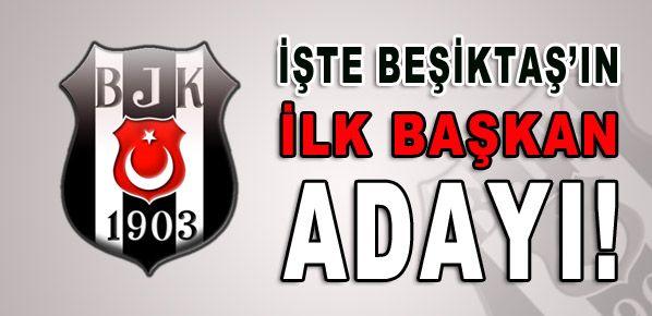İşte Beşiktaş'ın ilk başkan adayı!