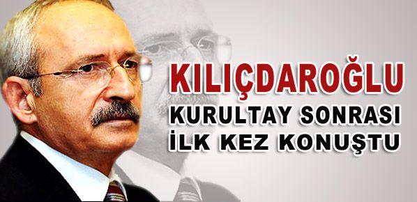 Kılıçdaroğlu kurultay sonrası ilk kez konuştu