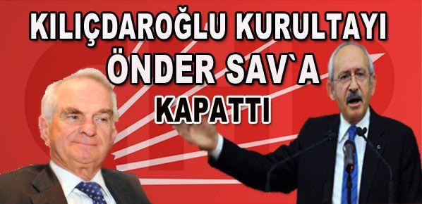 Kılıçdaroğlu kurultayı Önder Sav'a kapattı