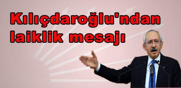 Kılıçdaroğlu'ndan laiklik mesajı