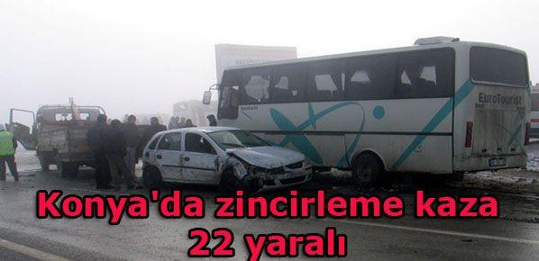 Konya'da 26 araçın karıştığı zincirleme kaza : 22 yaralı