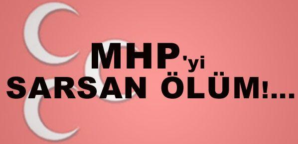 MHP'yi sarsan ölüm!...