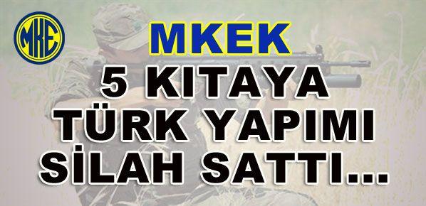 MKEK 5 kıtaya Türk yapımı silah sattı...