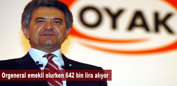 Orgeneral emekli olurken 642 bin lira alıyor